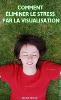 Comment éliminer le stress par la visualisation